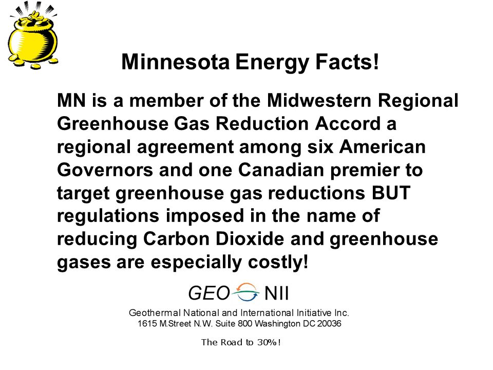 MN is a member of the Midwestern Regional Greenhouse Gas Reduction Accord a regional agreement among six American Governors and one Canadian premier to target greenhouse gas reductions BUT regulations imposed in the name of reducing Carbon Dioxide and greenhouse gases are especially costly.