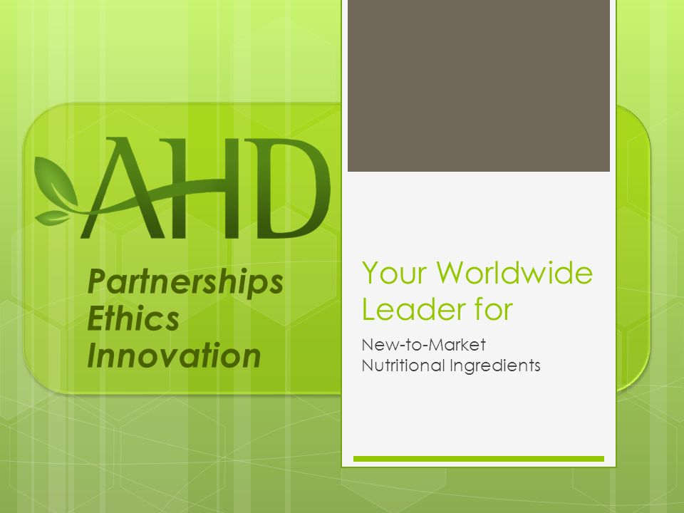 Partnerships Ethics Innovation Your Worldwide Leader for New-to-Market Nutritional Ingredients