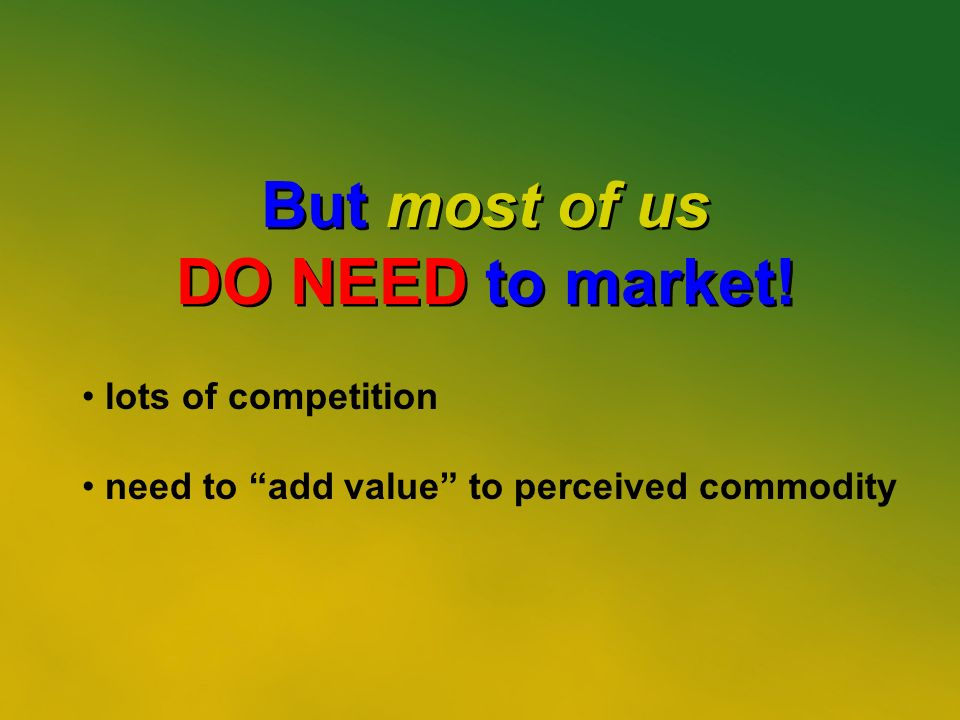 5 But most of us DO NEED to market. But most of us DO NEED to market.