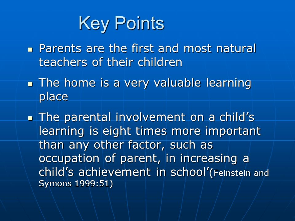 Key Points Parents are the first and most natural teachers of their children Parents are the first and most natural teachers of their children The hom