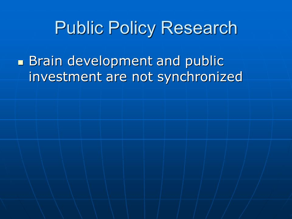 Public Policy Research Brain development and public investment are not synchronized Brain development and public investment are not synchronized