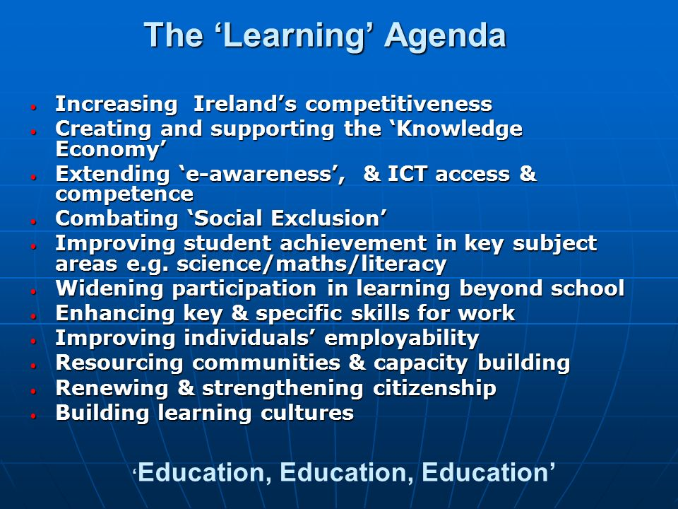 The Learning Agenda Increasing Irelands competitiveness Increasing Irelands competitiveness Creating and supporting the Knowledge Economy Creating and