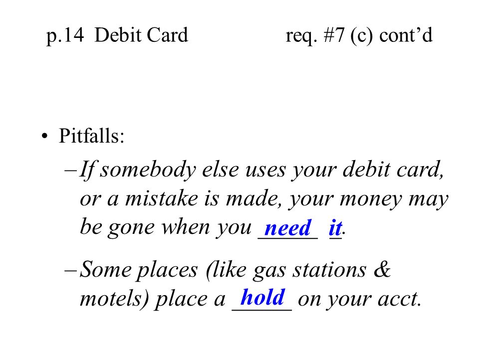 p.14 req. #7 (c) contd –Is one way to withdraw money from a persons ______________ account. Advantages: –Using _____ ______ money, so if you dont have