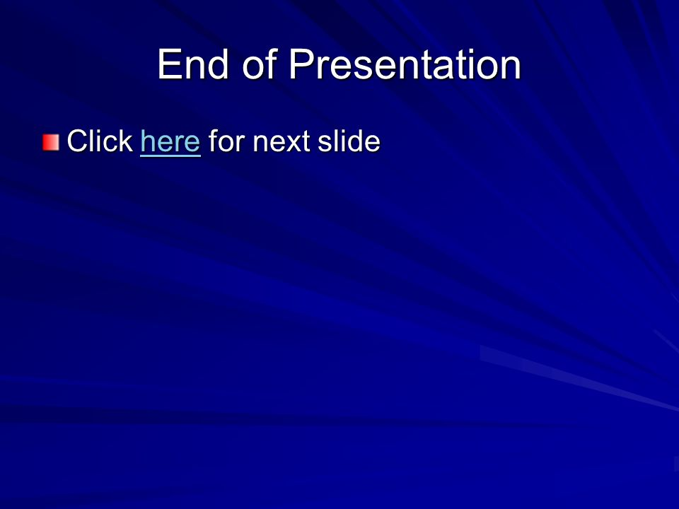 End of Presentation Click here for next slide here