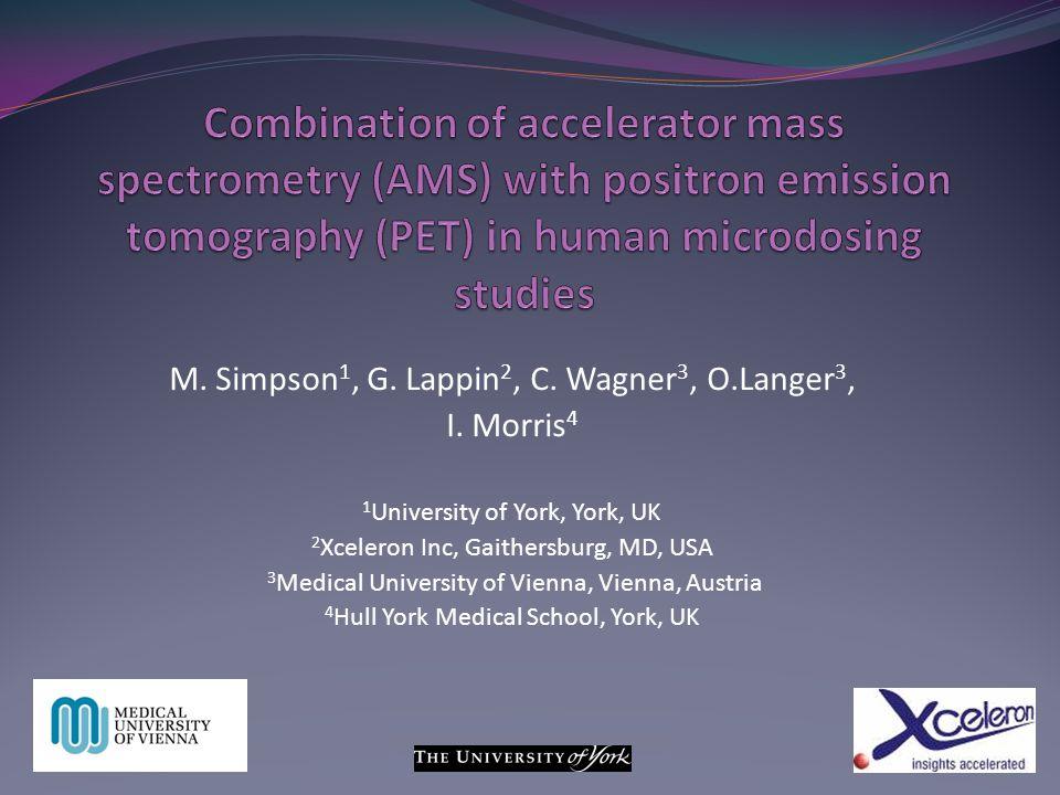 M. Simpson 1, G. Lappin 2, C. Wagner 3, O.Langer 3, I. Morris 4 1 University of York, York, UK 2 Xceleron Inc, Gaithersburg, MD, USA 3 Medical Univers