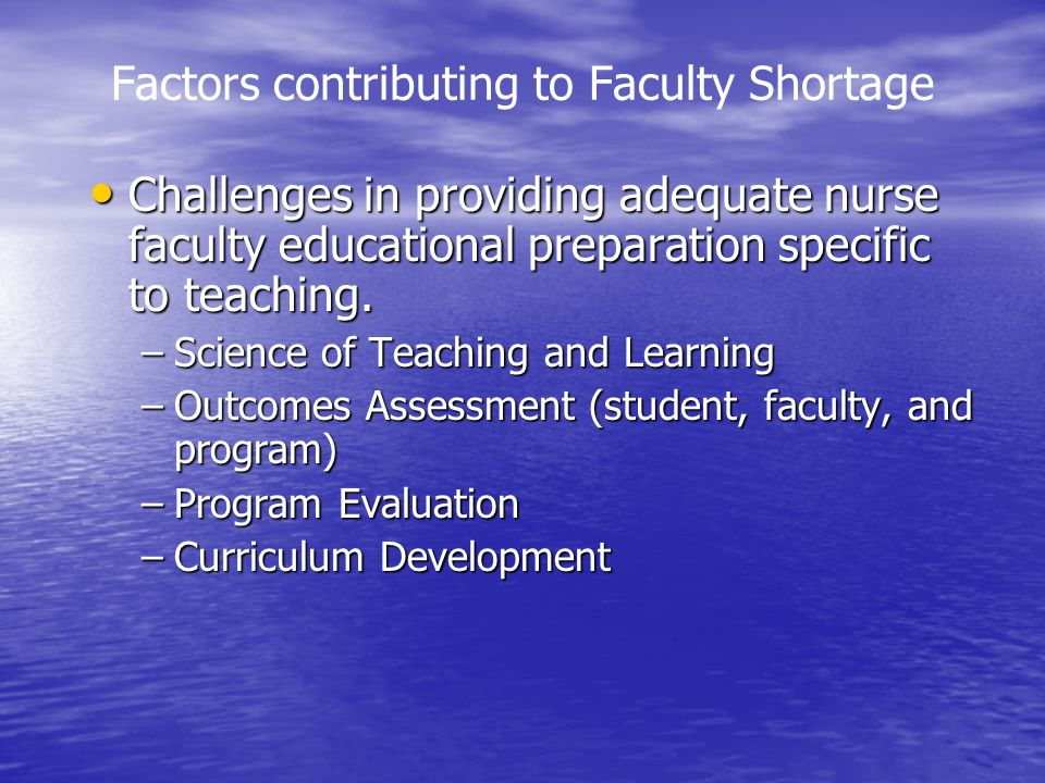 Factors contributing to Faculty Shortage Challenges in providing adequate nurse faculty educational preparation specific to teaching.
