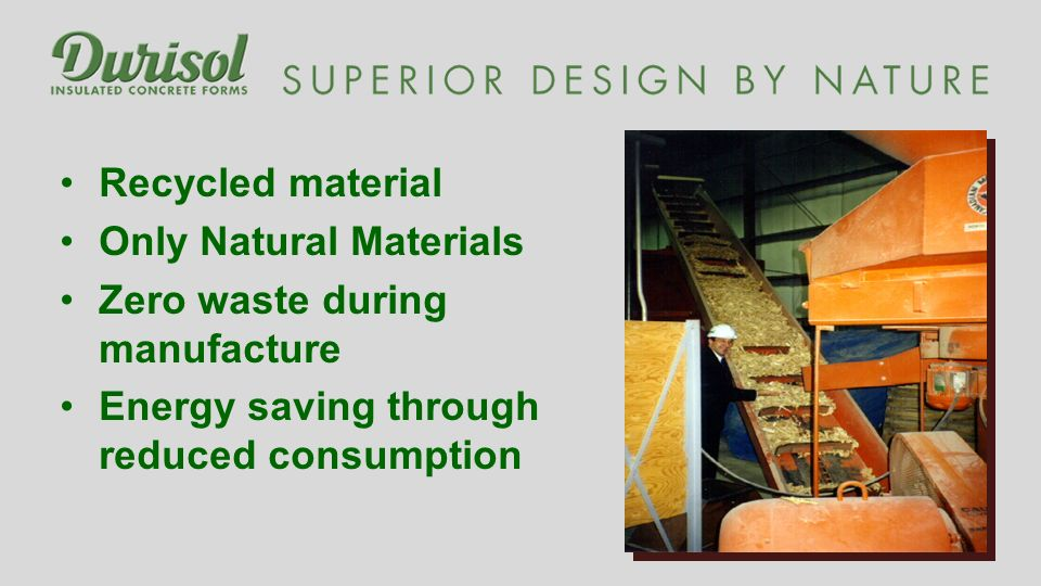 Recycled material Only Natural Materials Zero waste during manufacture Energy saving through reduced consumption