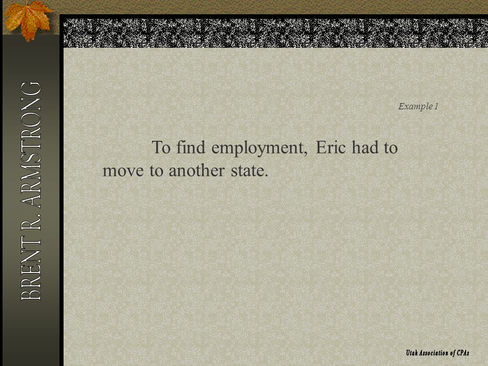 Example 1 To find employment, Eric had to move to another state.