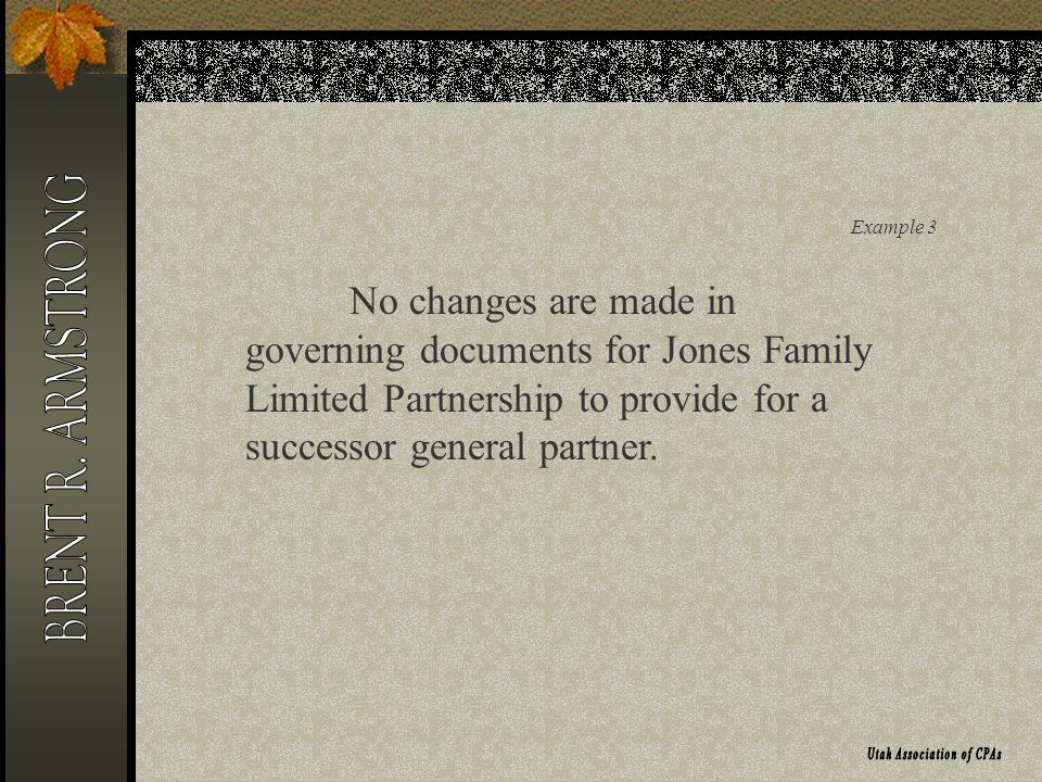 Example 3 No changes are made in governing documents for Jones Family Limited Partnership to provide for a successor general partner.