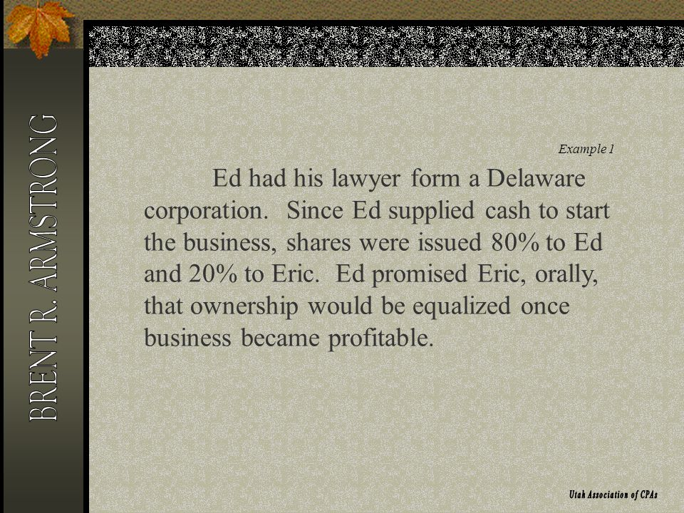 Example 1 Ed had his lawyer form a Delaware corporation.