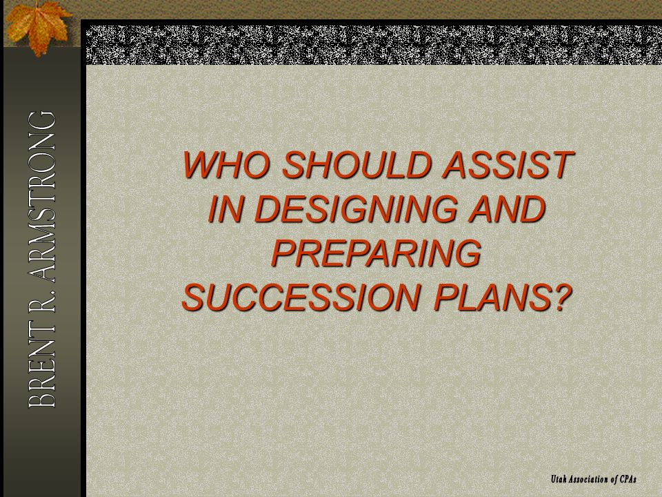 WHO SHOULD ASSIST IN DESIGNING AND PREPARING SUCCESSION PLANS