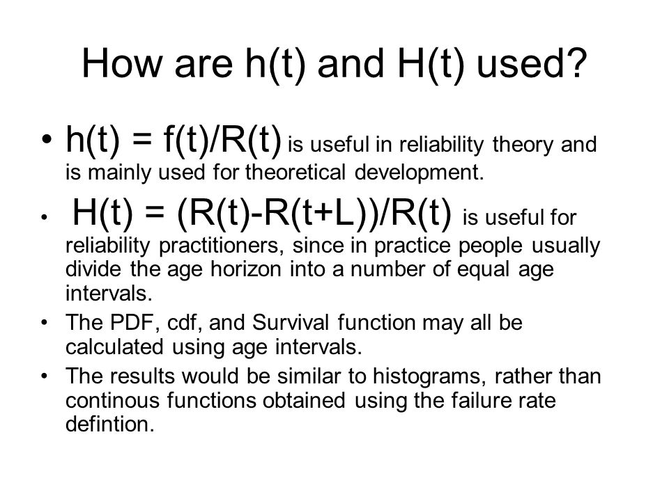 h(t) = f(t)/R(t) is useful in reliability theory and is mainly used for theoretical development. H(t) = (R(t)-R(t+L))/R(t) is useful for reliability p