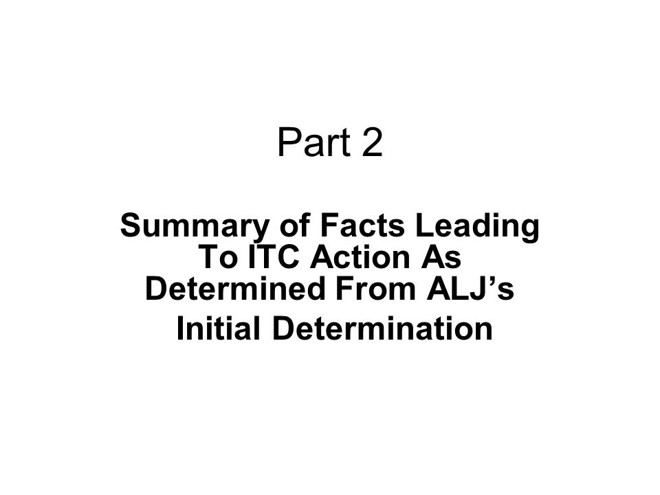 Part 2 Summary of Facts Leading To ITC Action As Determined From ALJs Initial Determination