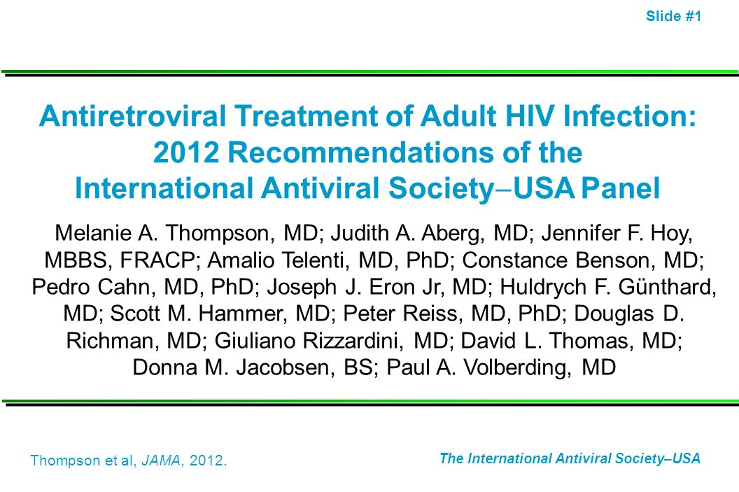 Slide #1 Antiretroviral Treatment of Adult HIV Infection: 2012 Recommendations of the International Antiviral Society USA Panel Melanie A. Thompson, M