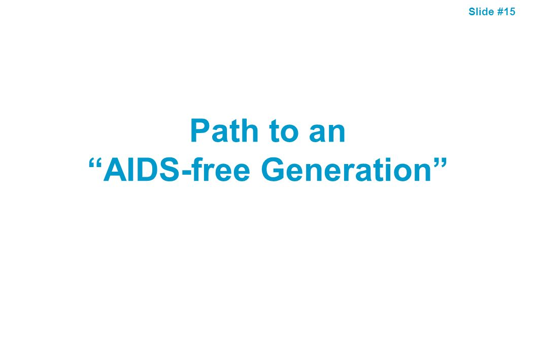 Slide #15 Path to an AIDS-free Generation