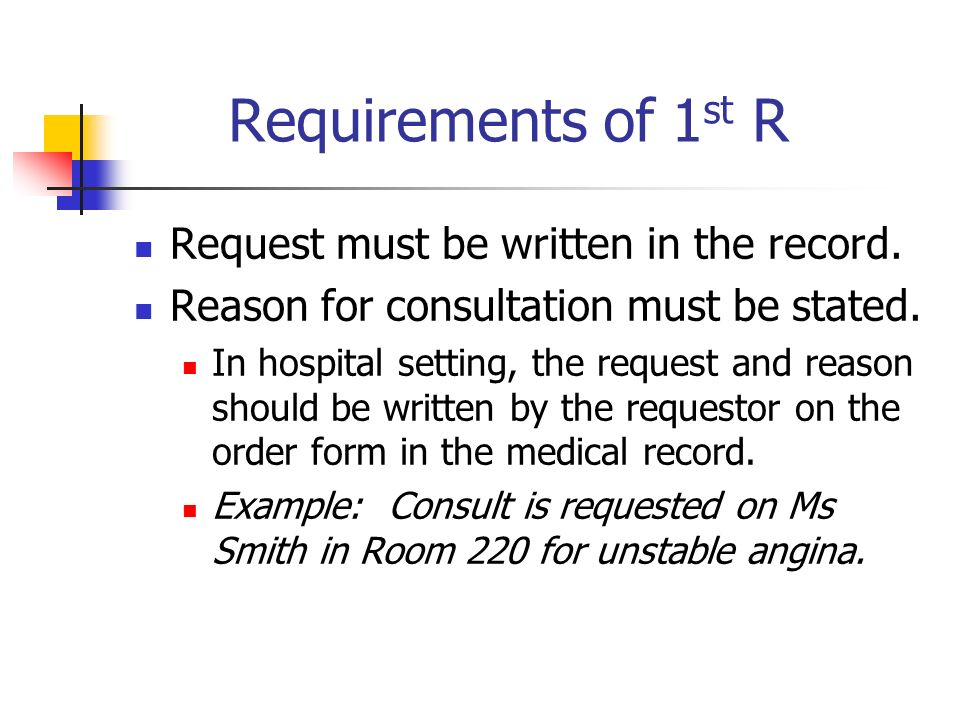 Requirements of 1 st R Request must be written in the record. Reason for consultation must be stated. In hospital setting, the request and reason shou