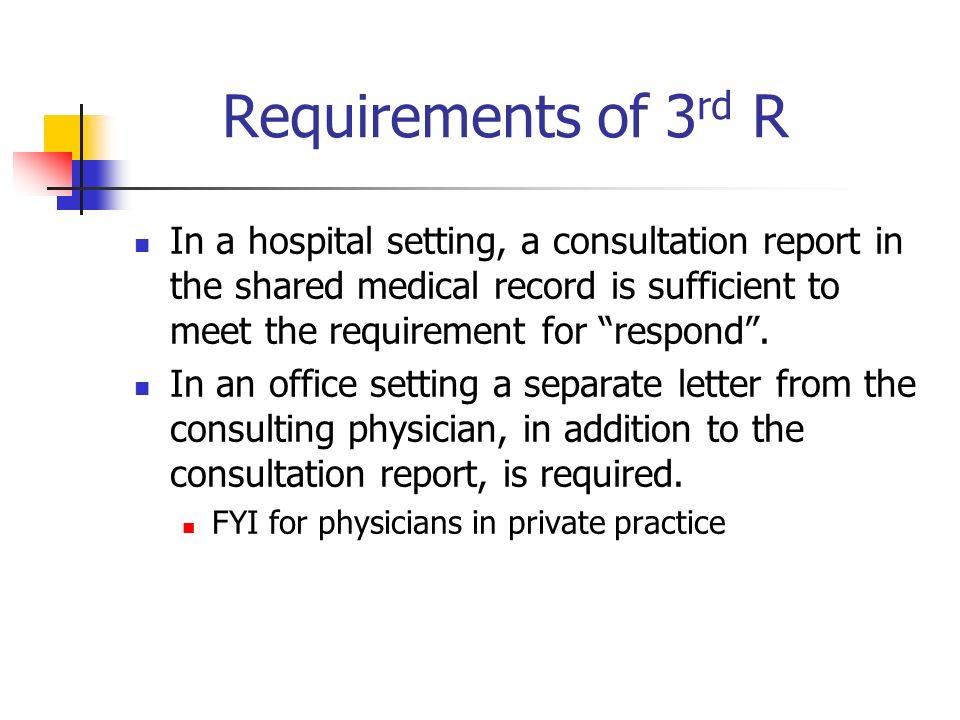 Requirements of 3 rd R In a hospital setting, a consultation report in the shared medical record is sufficient to meet the requirement for respond. In
