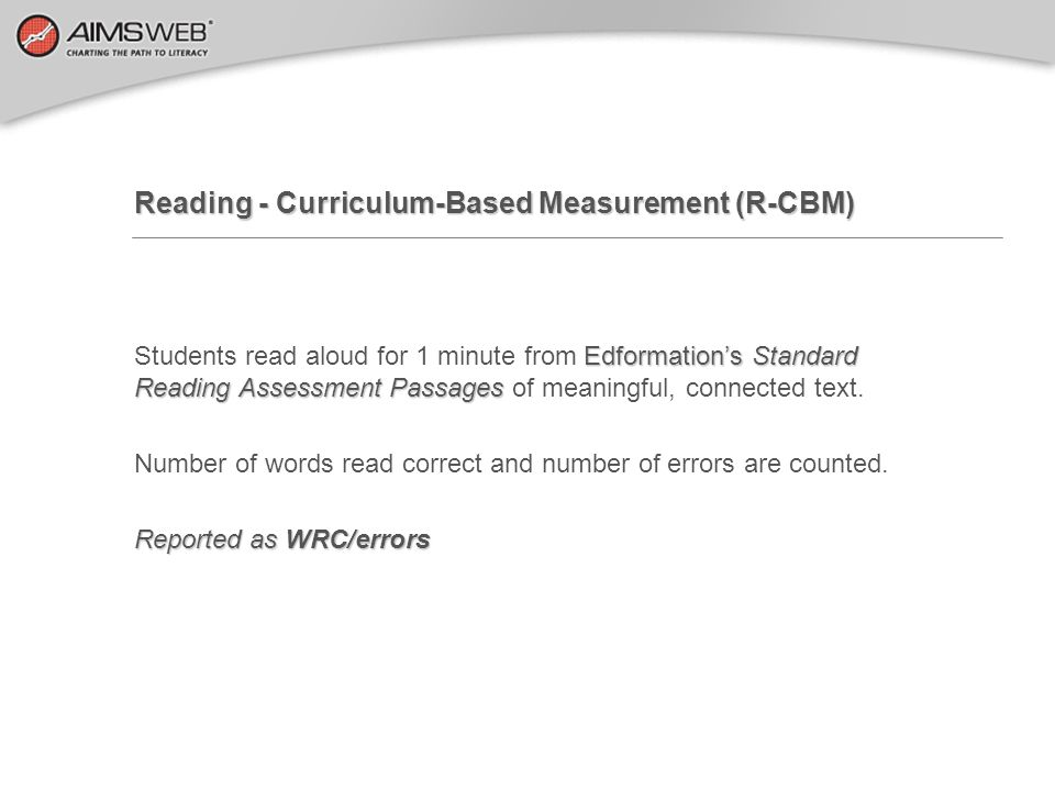 Reading - Curriculum-Based Measurement (R-CBM) Edformations Standard Reading Assessment Passages Students read aloud for 1 minute from Edformations St