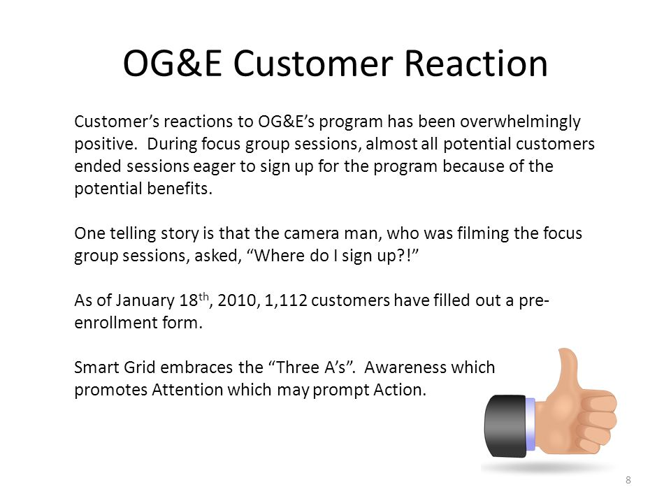 OG&E Customer Reaction Customers reactions to OG&Es program has been overwhelmingly positive. During focus group sessions, almost all potential custom
