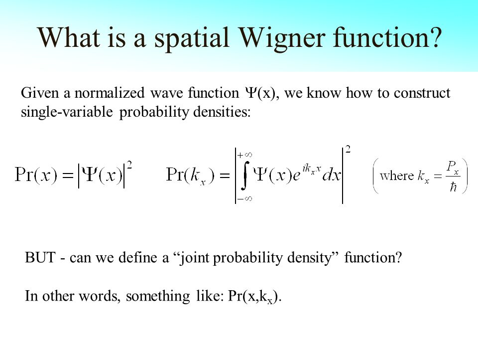 What is a spatial Wigner function? BUT - can we define a joint probability density function? In other words, something like: Pr(x,k x ). Given a norma