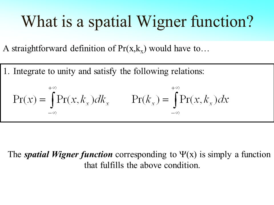 What is a spatial Wigner function. A straightforward definition of Pr(x,k x ) would have to… 2.
