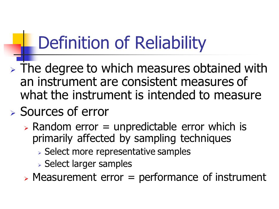 Definition of Reliability The degree to which measures obtained with an instrument are consistent measures of what the instrument is intended to measu