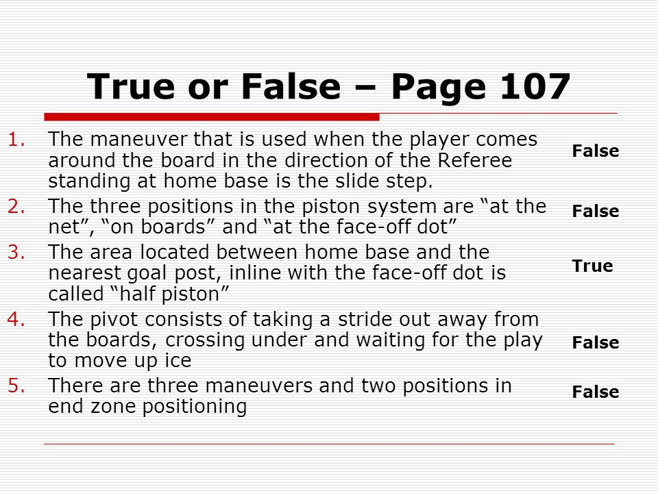 True or False – Page 107 1.The maneuver that is used when the player comes around the board in the direction of the Referee standing at home base is t