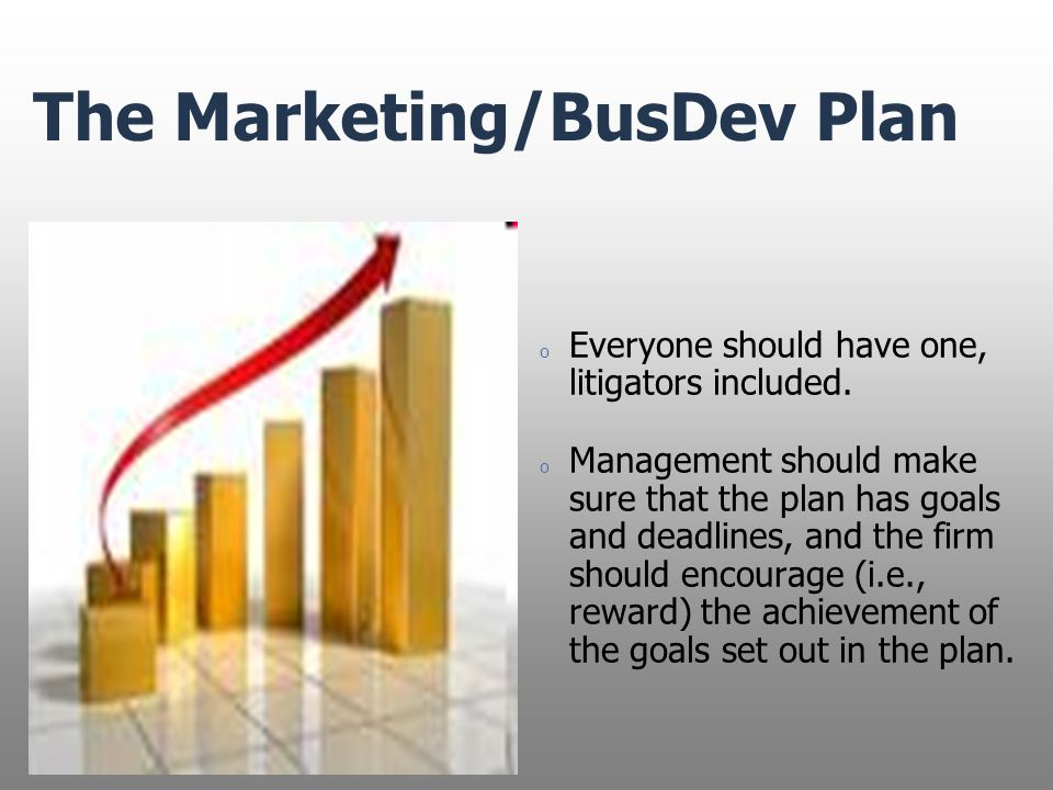 The Marketing/BusDev Plan o Everyone should have one, litigators included.