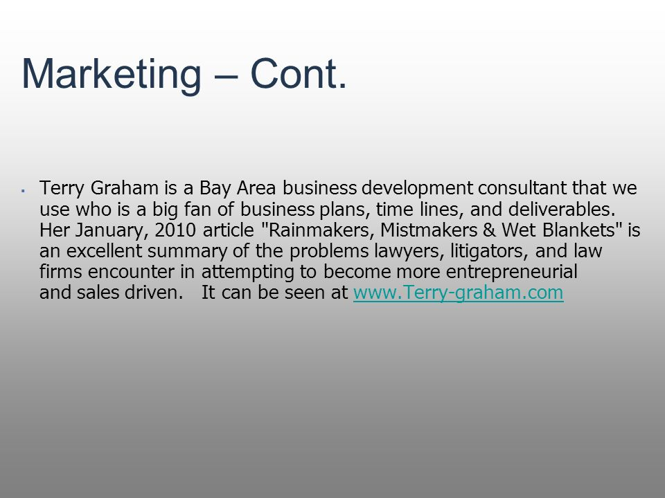 Terry Graham is a Bay Area business development consultant that we use who is a big fan of business plans, time lines, and deliverables.