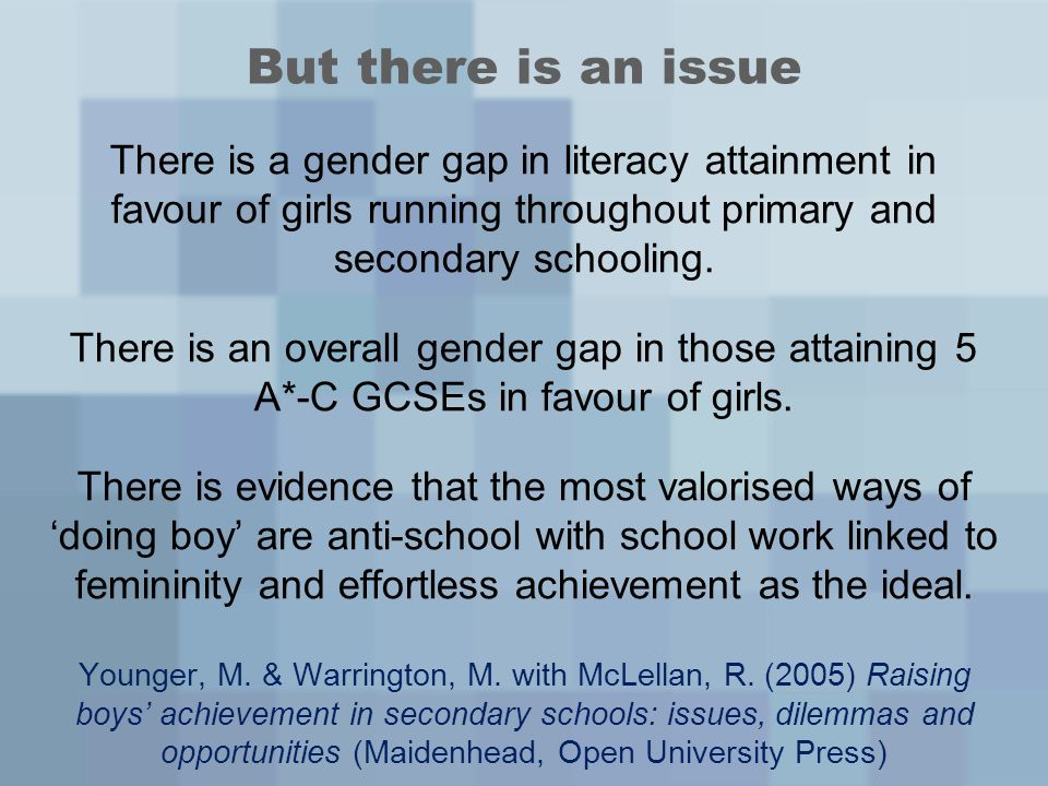 But there is an issue There is a gender gap in literacy attainment in favour of girls running throughout primary and secondary schooling.