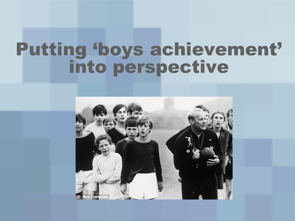 Putting boys achievement into perspective