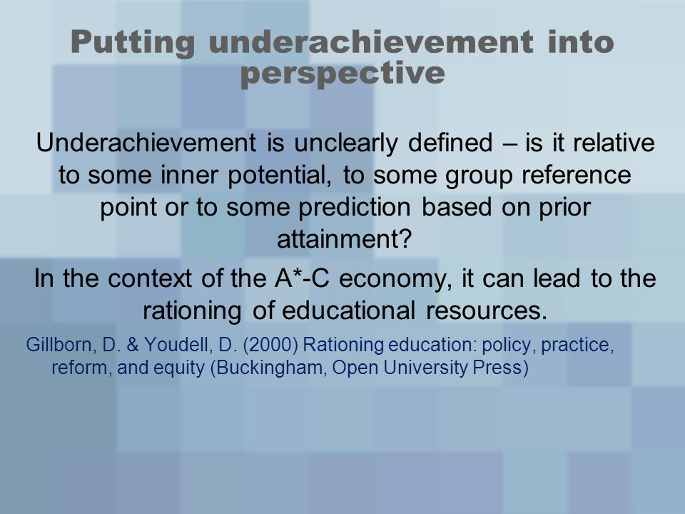 Putting underachievement into perspective Underachievement is unclearly defined – is it relative to some inner potential, to some group reference poin