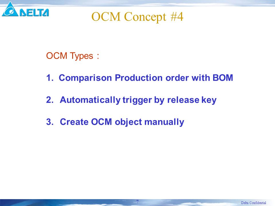 Delta Confidential 7 OCM Concept #4 OCM Types : 1. Comparison Production order with BOM 2.Automatically trigger by release key 3.Create OCM object man