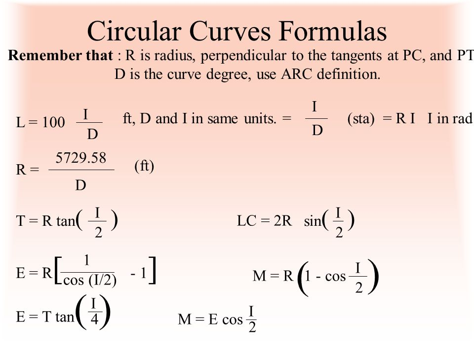 Circular Curves Formulas Remember that : R is radius, perpendicular to the tangents at PC, and PT D is the curve degree, use ARC definition. L = 100 I