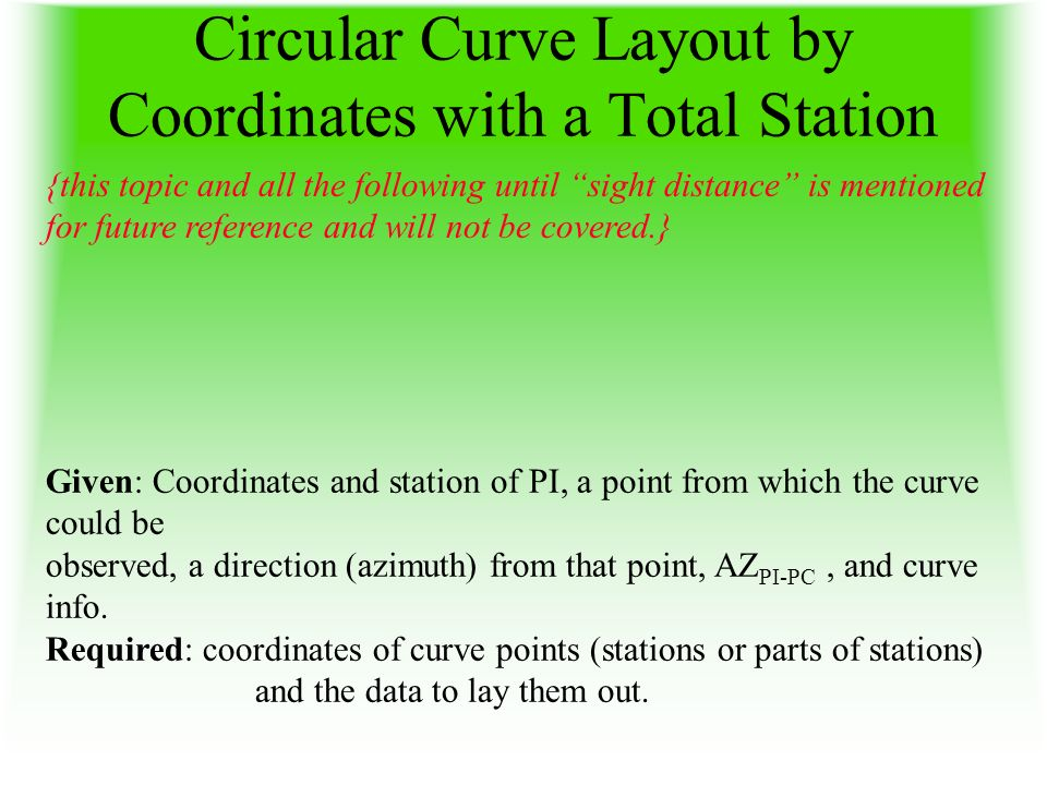 Circular Curve Layout by Coordinates with a Total Station Given: Coordinates and station of PI, a point from which the curve could be observed, a dire