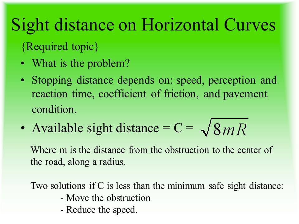Sight distance on Horizontal Curves {Required topic} What is the problem? Stopping distance depends on: speed, perception and reaction time, coefficie