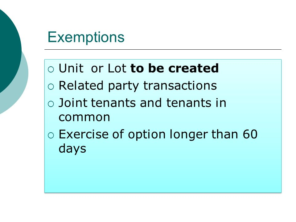 Exemptions Unit or Lot to be created Related party transactions Joint tenants and tenants in common Exercise of option longer than 60 days Unit or Lot to be created Related party transactions Joint tenants and tenants in common Exercise of option longer than 60 days