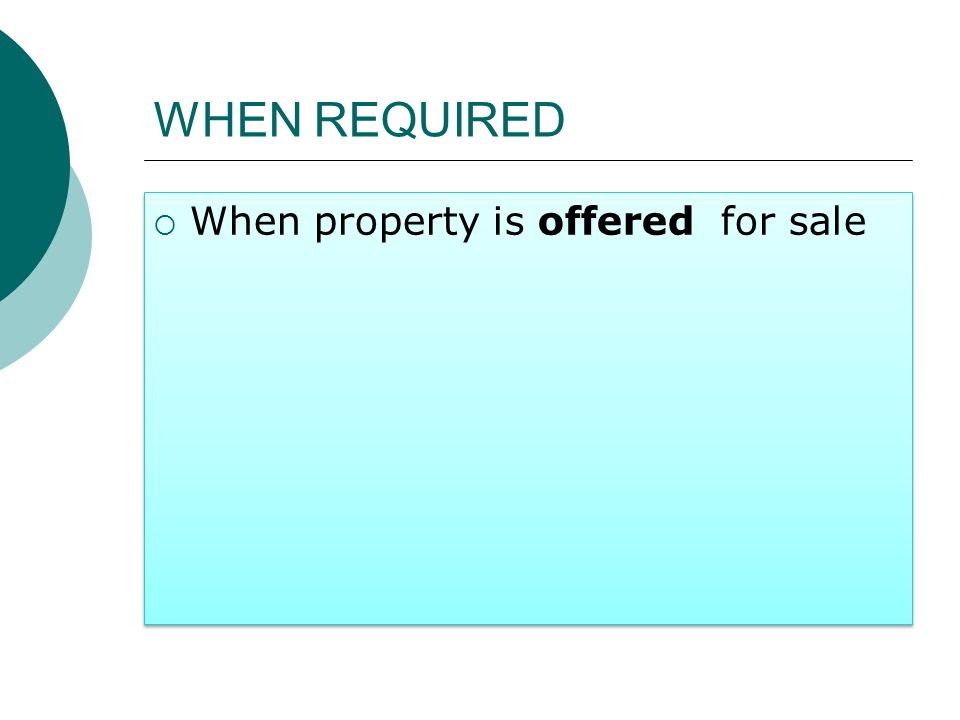 WHEN REQUIRED When property is offered for sale