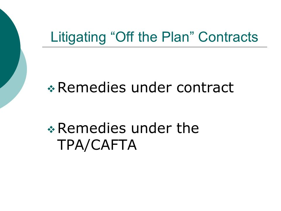 Litigating Off the Plan Contracts Remedies under contract Remedies under the TPA/CAFTA