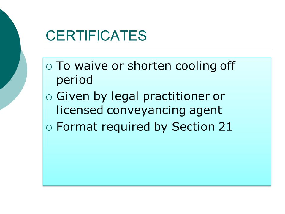 CERTIFICATES To waive or shorten cooling off period Given by legal practitioner or licensed conveyancing agent Format required by Section 21 To waive or shorten cooling off period Given by legal practitioner or licensed conveyancing agent Format required by Section 21