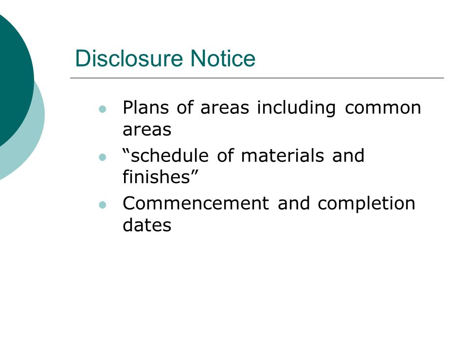 Disclosure Notice Plans of areas including common areas schedule of materials and finishes Commencement and completion dates
