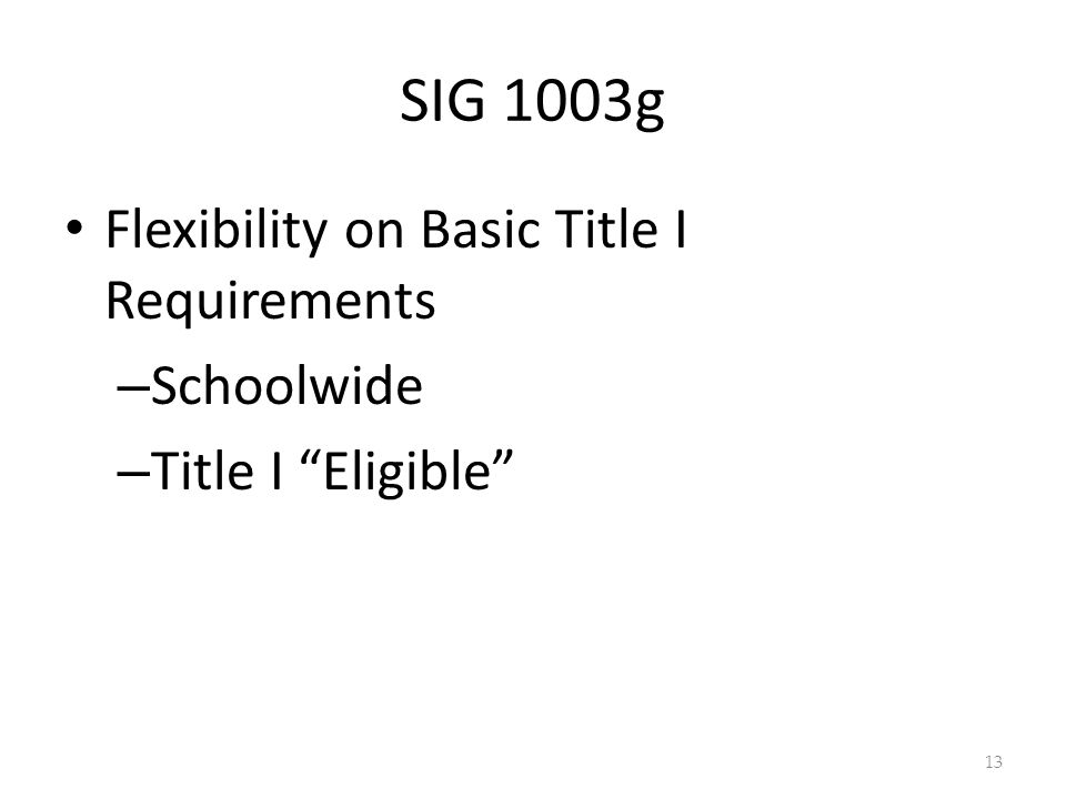 SIG 1003g Flexibility on Basic Title I Requirements – Schoolwide – Title I Eligible 13