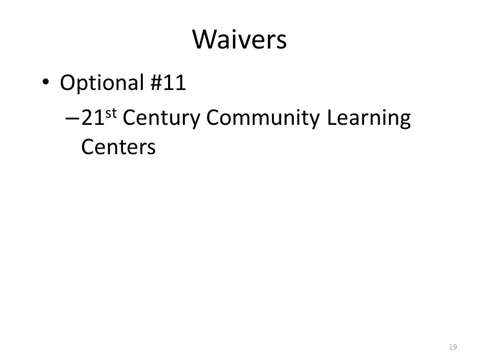 Waivers Optional #11 – 21 st Century Community Learning Centers 19