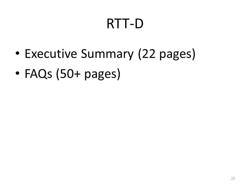 RTT-D Executive Summary (22 pages) FAQs (50+ pages) 25