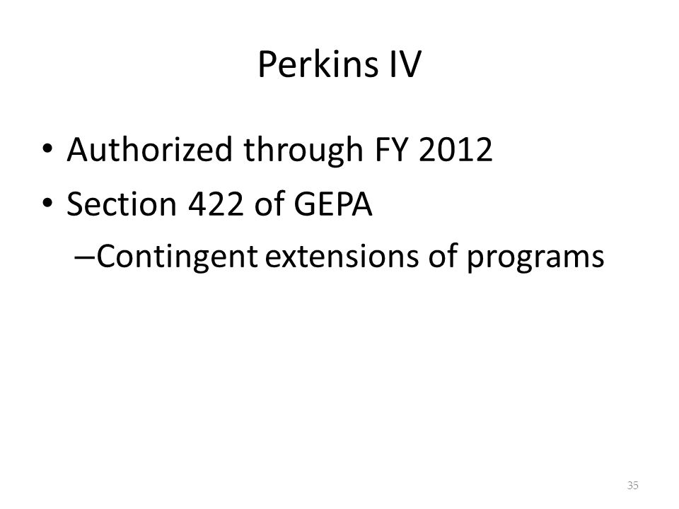 Authorized through FY 2012 Section 422 of GEPA – Contingent extensions of programs 35