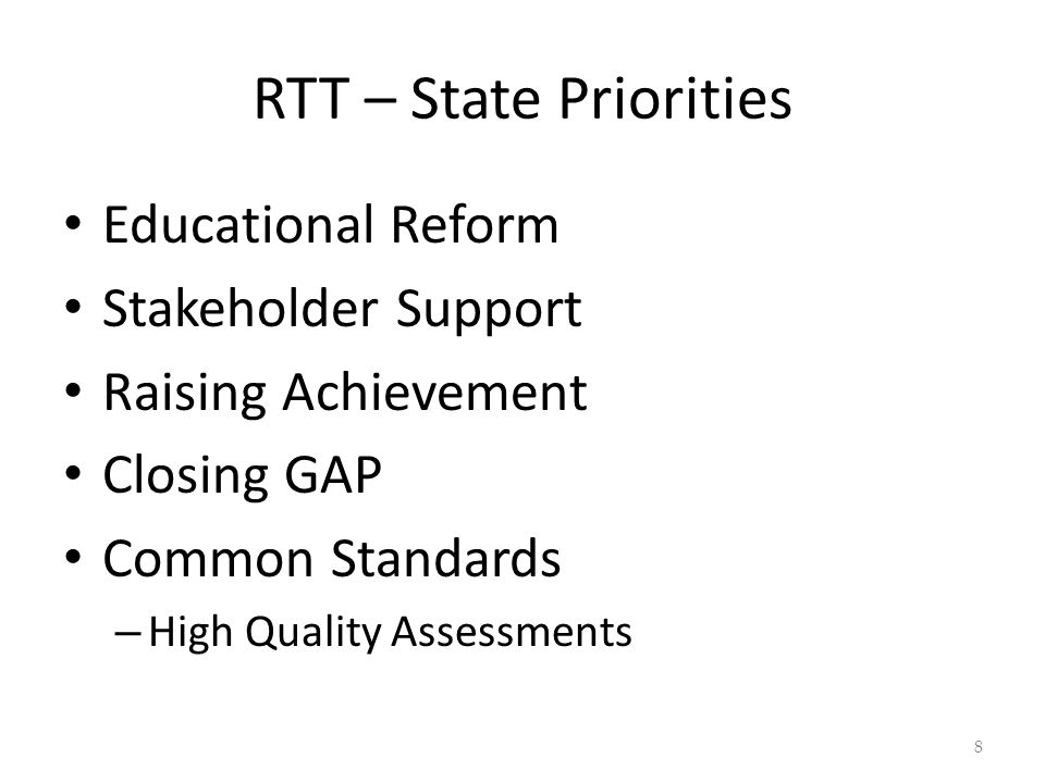 RTT – State Priorities Educational Reform Stakeholder Support Raising Achievement Closing GAP Common Standards – High Quality Assessments 8