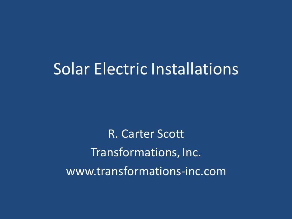Solar Electric Installations R. Carter Scott Transformations, Inc. www.transformations-inc.com