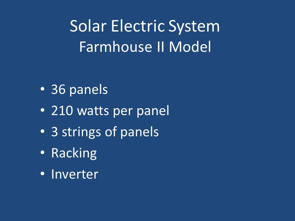 Solar Electric System Farmhouse II Model 36 panels 210 watts per panel 3 strings of panels Racking Inverter
