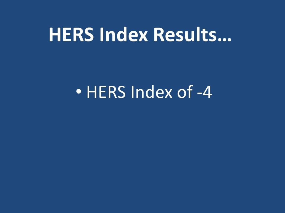HERS Index of -4 HERS Index Results…
