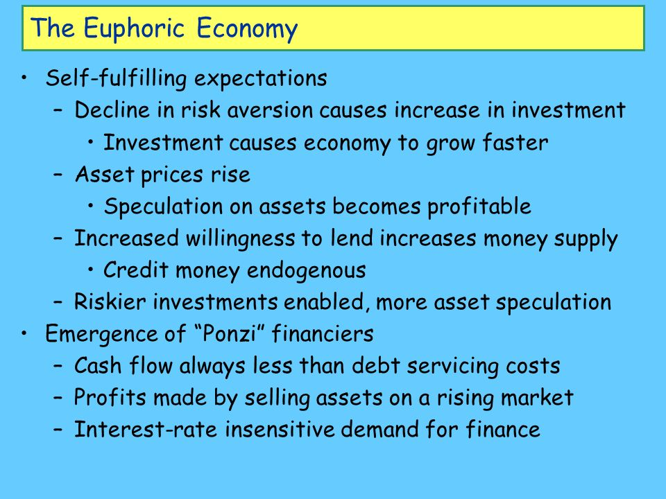 The Euphoric Economy Self-fulfilling expectations –Decline in risk aversion causes increase in investment Investment causes economy to grow faster –As